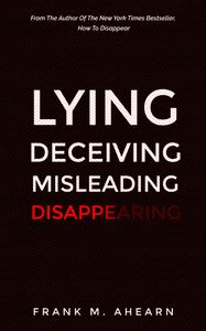 LYING - DECEIVING - MISLEADING - DISAPPEARING Frank M. Ahearn