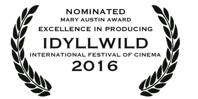 Nominated Mary Austin Award Excellence in Producing Idyllwild International Festival of Cinema