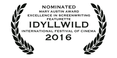 Nominated Mary Austin Award Excellence in Screenwriting Idyllwild International Festival of Cinema