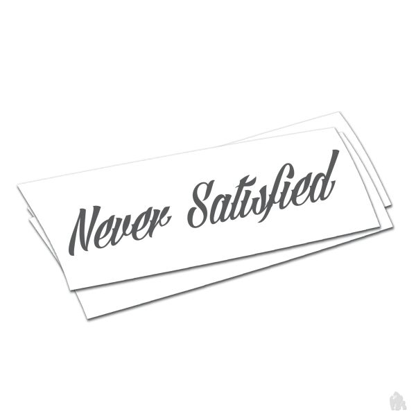 never satisfied sticker