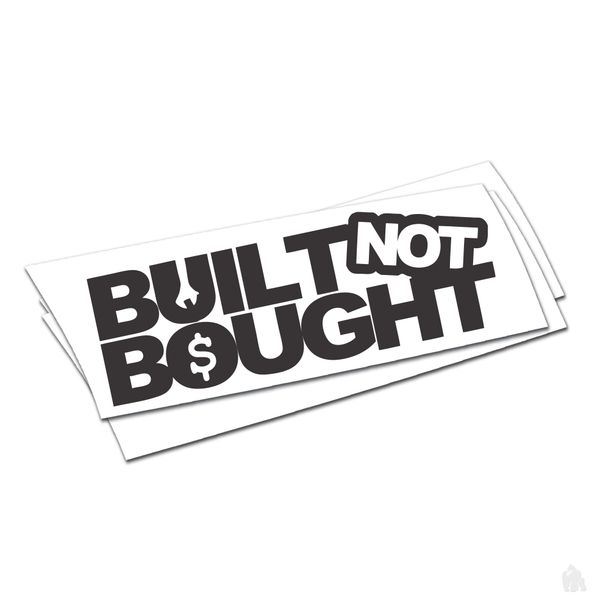 built not bought $ sticker