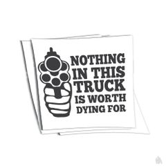 nothing in this truck is worth dying for sticker