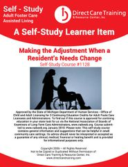 Adult Foster Care Course No. 1128 - Making the Adjustment When a Resident's Needs Change (3 CEUs)