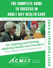 The Complete Guide to Success in Adult Day Health Care