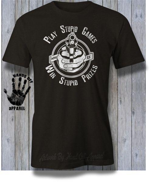 Play Stupid Games Win Stupid Prizes Shirt