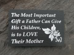 MOST IMPORTANT GIFT A FATHER CAN GIVE HIS CHILDREN IS TO LOVE THEIR MOTHER