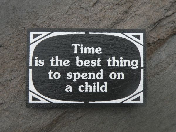 TIME IS THE BEST THING TO SPEND ON A CHILD