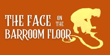 The Face on the Barroom Floor (melodrama) - performances July 6 through August 8