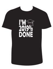I'm 2019% Done T-Shirt