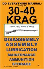 30-40 KRAG Model 1982 Rifle & Carbine DO EVERYTHING MANUAL