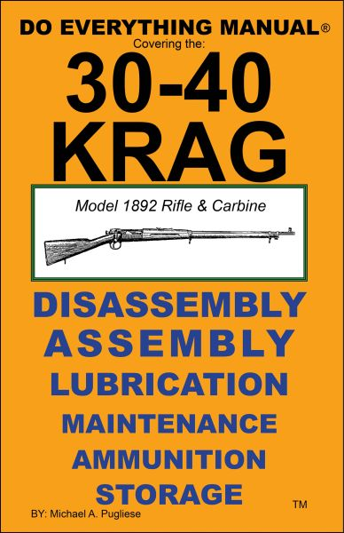 30-40 KRAG Model 1982 Rifle & Carbine DO EVERYTHING MANUAL