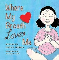 """Where My Breath Loves Me"" written by Claire E. Hallinan and illustrated by Charity Russell"
