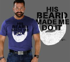 His Beard Made me do it Bearded Shirt