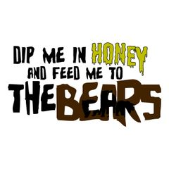 FEED ME TO THE BEARS