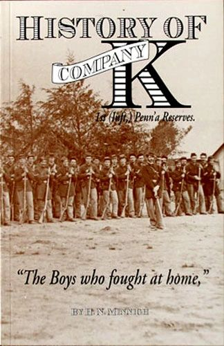 """History of Company K 1st (Inft,) Penn'a Reserves """"The Boys Who Fought at Home"""""""