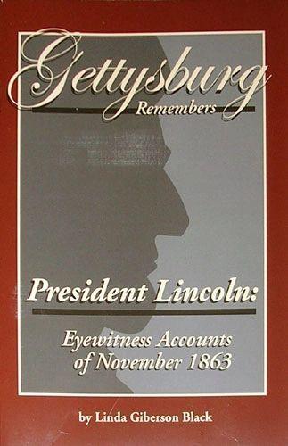 Gettysburg Remembers President Lincoln: Eyewitness Accounts of November 1863