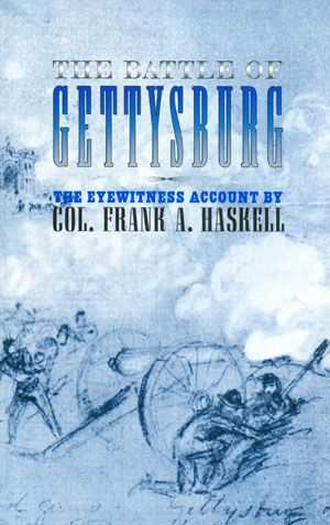 The Battle of Gettysburg: The Eyewitness Account By Col. Frank A. Haskell