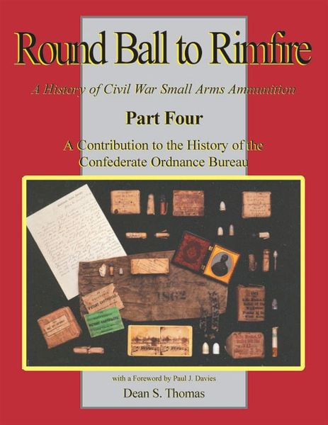 Round Ball to Rimfire -- Part Four A Contribution to the History of the Confederate Ordnance Bureau