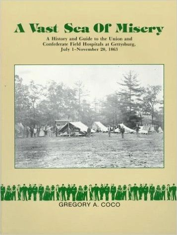 A Vast Sea of Misery: A History & Guide to the Union & Confederate Field Hospitals at Gettysburg, July 1-November 20, 1863
