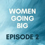 Women Going Big Episode 2