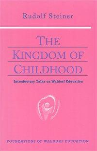 The Kingdom of Childhood Introductory Talks on Waldorf Education (CW 311)