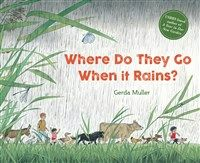 Where Do They Go when It Rains? 2nd Edition by Gerda Muller