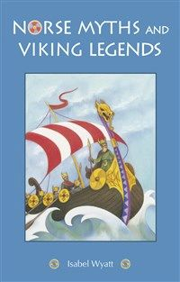 Norse Myths and Viking Legends by Isabell Wyatt