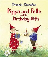 Pippa and Pelle and the Birthday Gifts by Daniela Drescher By (author)