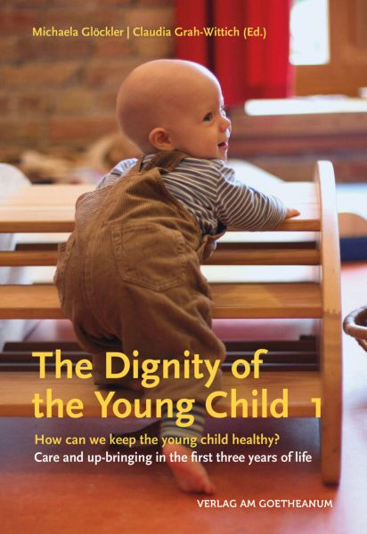 The Dignity of the Young Child How Can We Keep the Young Child Healthy? Care and Up-bringing in the First Three Years of Life Michaela Glöckler