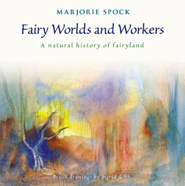 Fairy Worlds and Workers A Natural History of Fairyland Marjorie Spock
