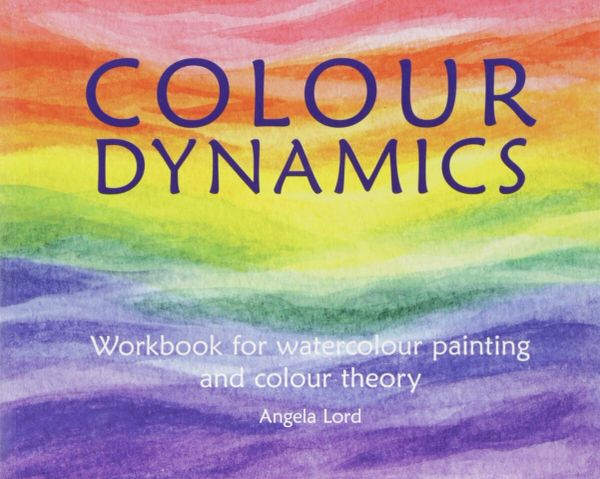 Colour Dynamics Workbook for Water Colour Painting and Colour Theory by Angela Lord