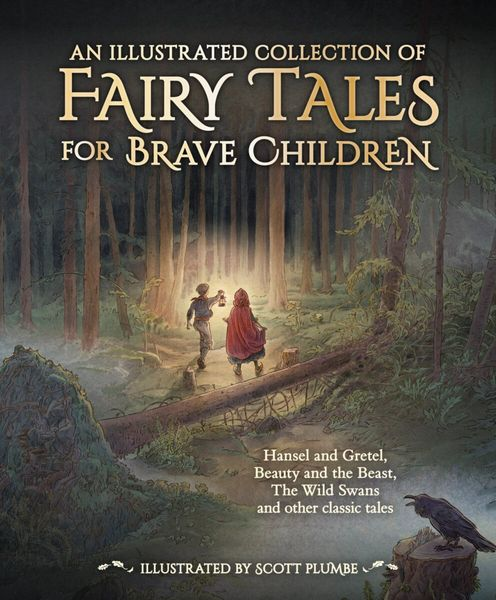 An Illustrated Collection of Fairy Tales for Brave Children Jacob and Wilhelm Grimm and Hans Christian Andersen Illustrated by Anastasiya Archipova