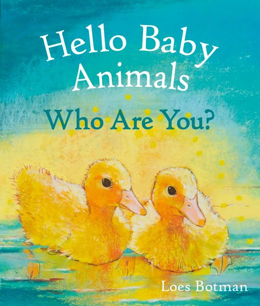 Hello Baby Animals, Who Are You? by Loes Botman