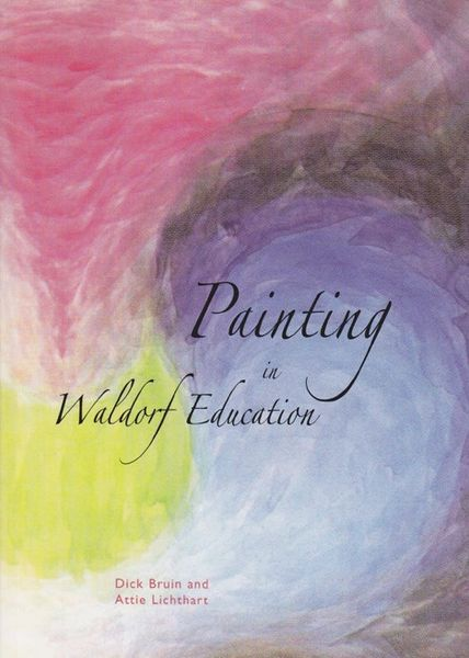 Painting in Waldorf Education by Dick Bruin and Attie Lichthart