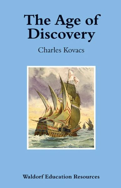 The Age of Discovery Waldorf Education Resources by Charles Kovacs