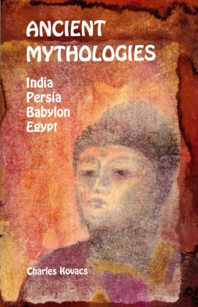 Ancient Mythologies India, Persia, Babylon, Egypt Illustrated by Charles Kovacs and David Newbatt