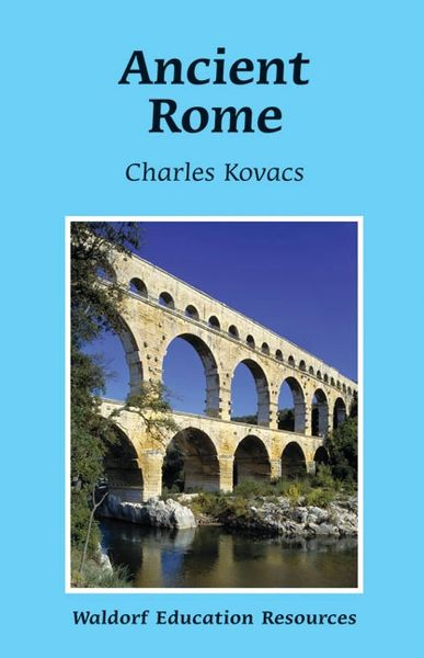 Ancient Rome Waldorf Education Resources by Charles Kovacs