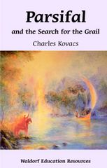 Parsifal and the Search for the Grail Waldorf Education Resources by Charles Kovacs