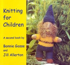 Knitting for Children A second book Bonnie Gosse and Jill Allerton