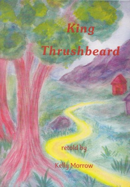 King Thrushbeard by Kelly Morrow