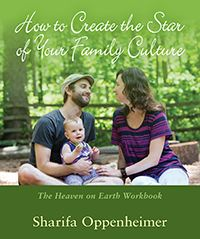 How to Create the Star of Your Family Culture The Heaven on Earth Workbook by Sharifa Oppenheimer Photographs by Robert Radifera