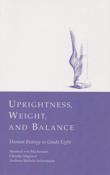 Uprightness, Weight and Balance: Human Biology in Grade Eight Claudia Allgoewer, Andreas Bielfeld-Ackermann, and Manfred von Mackensen