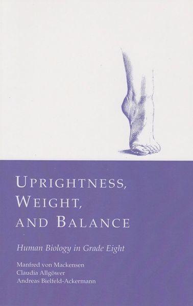 Uprightness, Weight and Balance: Human Biology in Grade Eight Claudia Allgoewer, Andreas Bielfeld-Ackermann, and Manfred von Mackensen