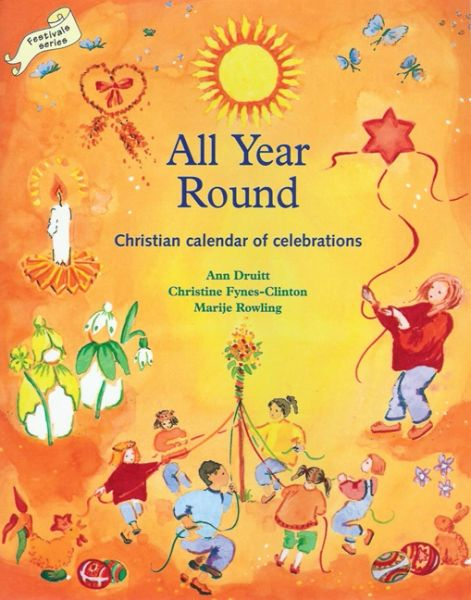 All Year Round Christian Calendar of Celebrations Ann Druitt and Christine Fynes- Clinton