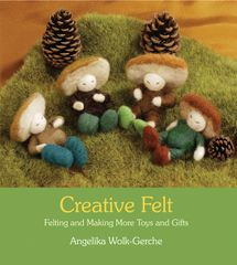 Creative Felt Felting and Making More Toys and Gifts by Angelika Wolk-Gerche