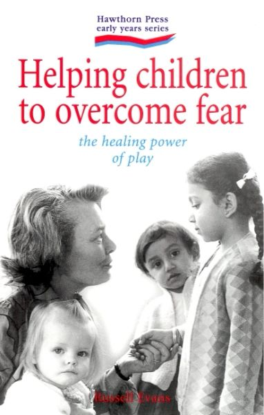 Helping Children to Overcome Fear The Healing Power of Play Russell Evans