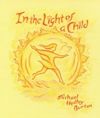 In the Light of a Child A Journey through the 52 Weeks of the Year in both Hemispheres for Children Michael Hedley Burton
