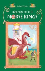 "Legends of the Norse Kings ""The Saga of King Ragnar Goatskin"" and ""The Dream of King Alfdan"" Compiled by Isabel Wyatt"