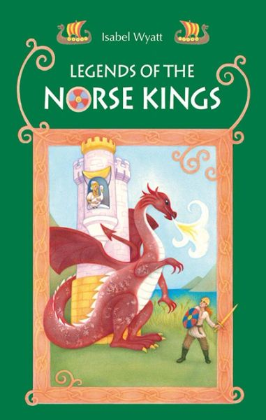 """Legends of the Norse Kings """"The Saga of King Ragnar Goatskin"""" and """"The Dream of King Alfdan"""" Compiled by Isabel Wyatt"""