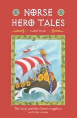 "Norse Hero Tales ""The King and the Green Angelica"" and Other Stories Retold by Isabel Wyatt"